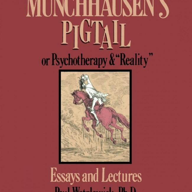 """Munchhausen's Pigtail, or Psychotherapy & """"Reality"""" Essays and Lectures"""