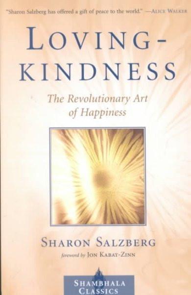 Loving kindness : The Revolutionary Art of Happiness