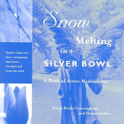 Snow Melting in a Silver Bowl : A Book of Active Meditations