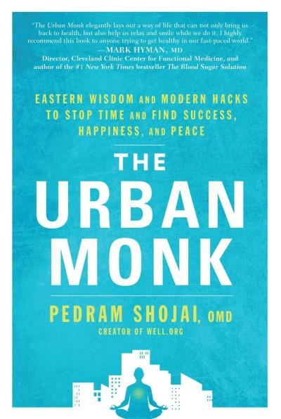 Urban Monk : Eastern Wisdom and Modern Hacks to Stop Time and Find Success, Happiness, and Peace