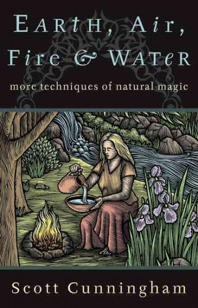 Earth, Air, Fire, and Water : More Techniques of Natural Magic