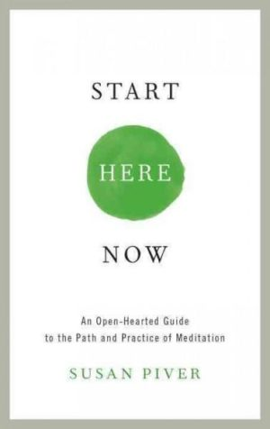 Start Here Now : An Open-hearted Guide to the Path and Practice of Meditation