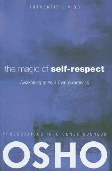 Magic of Self-Respect : Awakening to Your Own Awareness