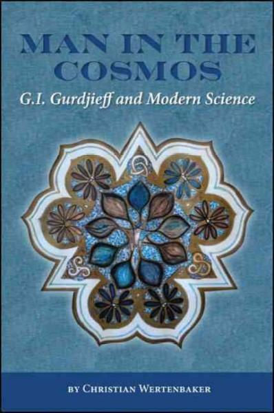 Man in the Cosmos : An Inquiry into the Ideas of G. I. Gurdjieff from a Scientific Perspective