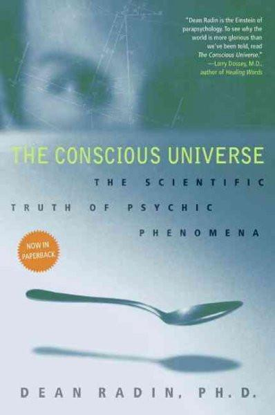 Conscious Universe : The Scientific Truth of Psychic Phenomena