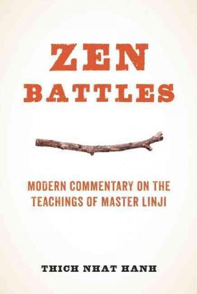 Zen Battles : Modern Commentary on the Teachings of Master Linji