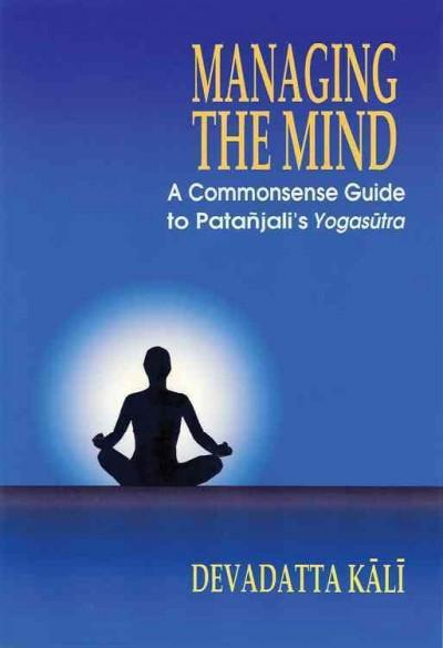 Managing the Mind : A Commonsense Guide to Patanjali's Yogasutra