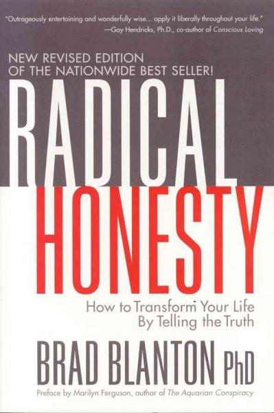 Radical Honesty : How To Transform Your Life By Telling The Truth