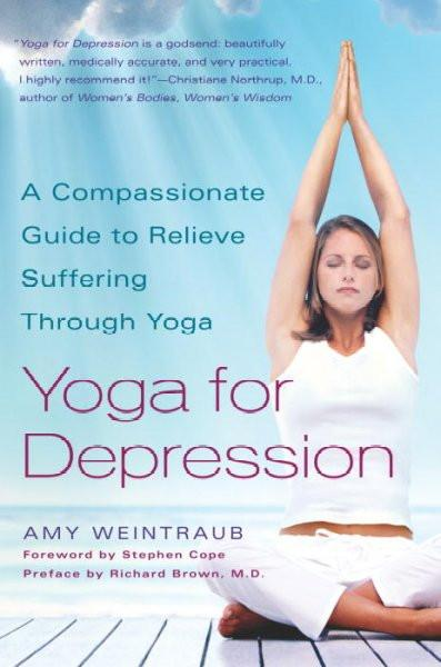 Yoga for Depression : A Compassionate Guide to Relieving Suffering Through Yoga
