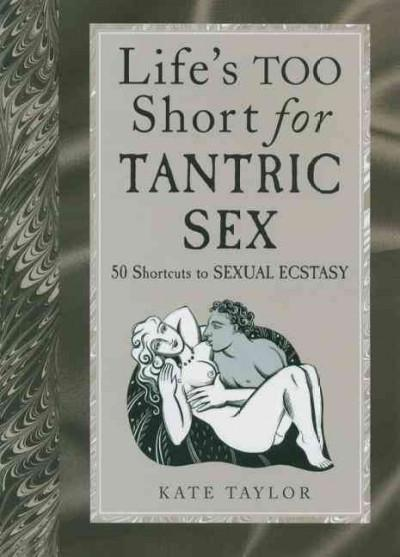 Life's Too Short for Tantric Sex