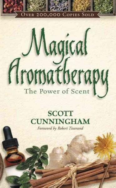 Magical Aromatherapy : The Power of Scent