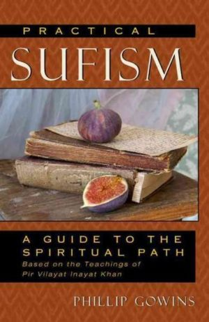 Practical Sufism : A Guide to the Spiritual Path Based on the Teachings of Pir Vilayat Inayat Khan