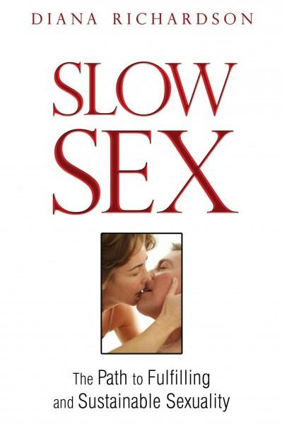 Slow Sex : The Path to Fulfilling and Sustainable Sexuality