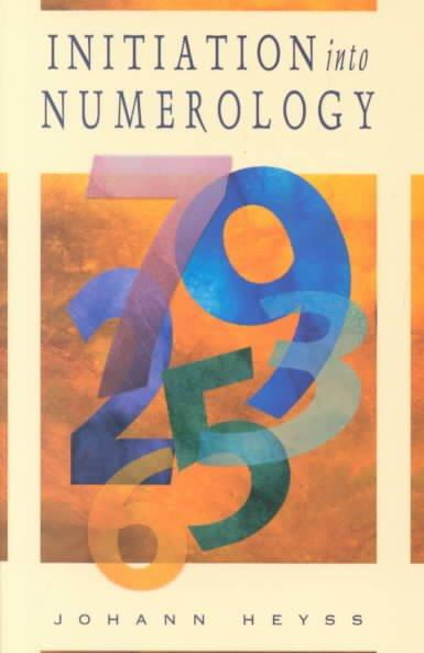 Initiation into Numerology : A Practical Guide for Reading Your Own Numbers