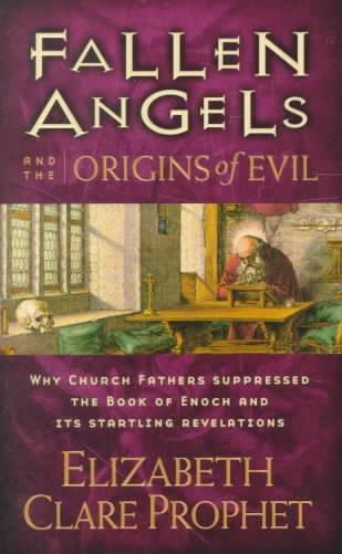 Fallen Angels and the Origins of Evil : Why Church Fathers Suppressed the Book of Enoch and Its Startling Revelations