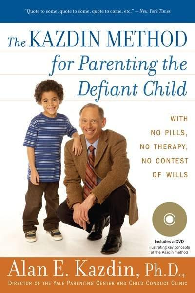 Kazdin Method for Parenting the Defiant Child : With No Pills, No Therapy, No Contest of Wills