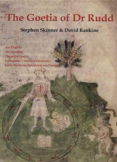 Goetia of Dr. Rudd : The Angels & Demons of Liber Malorum Spirituum Seu Geotia Lemegeton Clavicula Salomonis