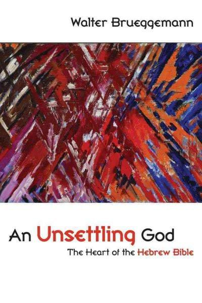 Unsettling God : The Heart of the Hebrew Bible