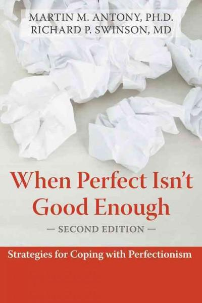 When Perfect Isn't Good Enough : Strategies for Coping With Perfectionism