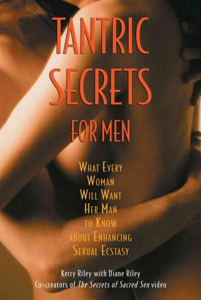 Tantric Secrets for Men : What Every Woman Will Want Her Man to Know About Enhancing Sexual Ecstasy