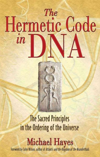 Hermetic Code in DNA : The Sacred Principles in the Ordering of the Universe