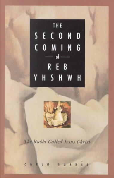 Second Coming of Reb Yhshwh : The Rabbi Called Jesus Christ
