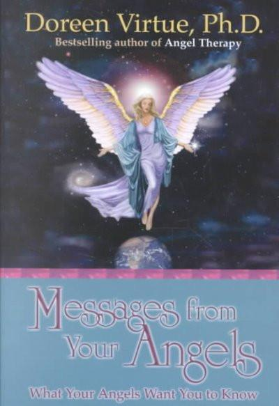 Messages from Your Angels : What Your Angels Want You to Know