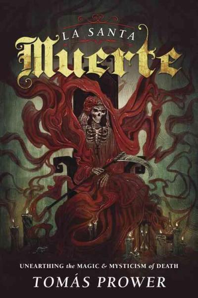 La Santa Muerte : Unearthing the Magic & Mysticism of Death