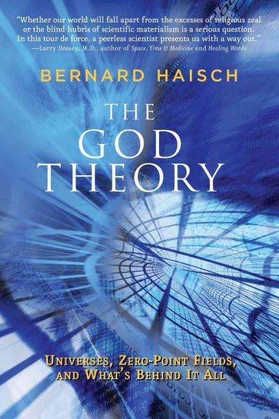 God Theory : Universes, Zero-point Fields, and What's Behind It All