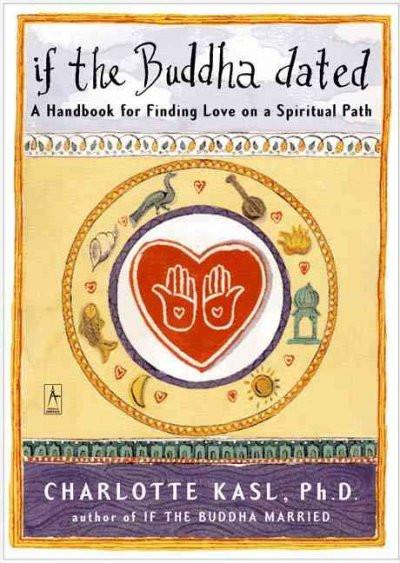 If the Buddha Dated : A Handbook for Finding Love on a Spiritual Path