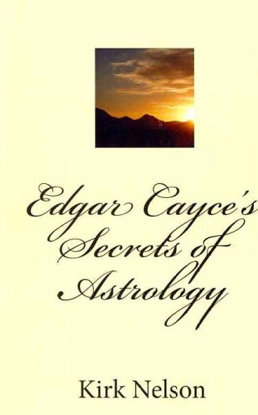 Edgar Cayce's Secrets of Astrology