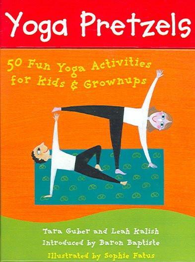 Yoga Pretzels : 50 Fun Yoga Activities For Kids & Grownups