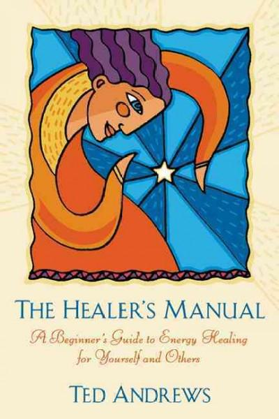 Healer's Manual : A Beginner's Guide to Vibrational Therapies