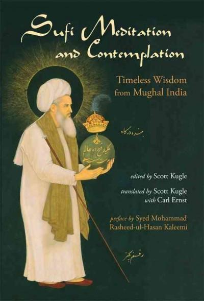 Sufi Meditation and Contemplation : Timeless Wisdom from Mughal India