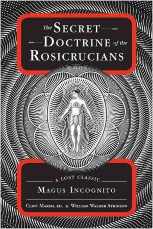 Secret Doctrine of the Rosicrucians : A Lost Classic by Magus Incognito