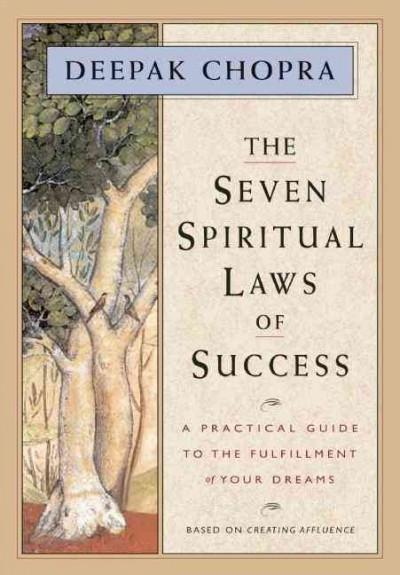 Seven Spiritual Laws of Success : A Practical Guide to the Fulfillment of Your Dreams