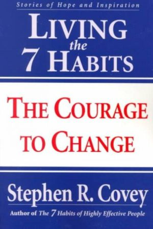 Living the 7 Habits : The Courage to Change