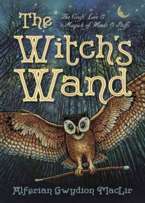 Witch's Wand : The Craft, Lore, and Magick of Wands & Staffs