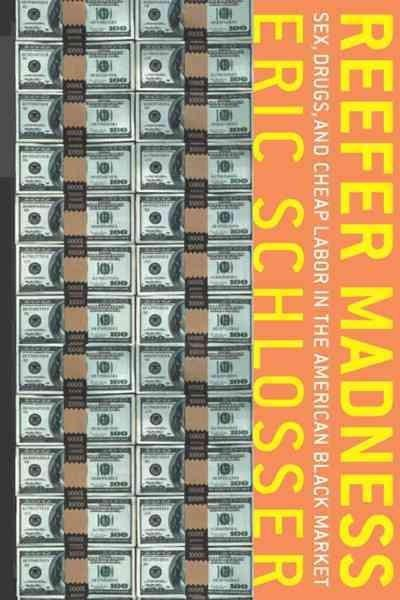 Reefer Madness : Sex, Drugs, and Cheap Labor in the American Black Market