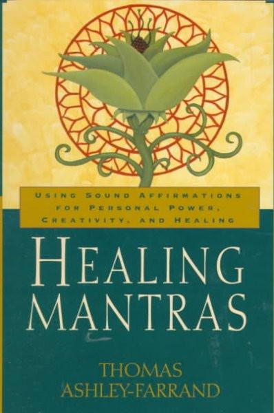 Healing Mantras : Using Sound Affirmations for Personal Power, Creativity, and Healing