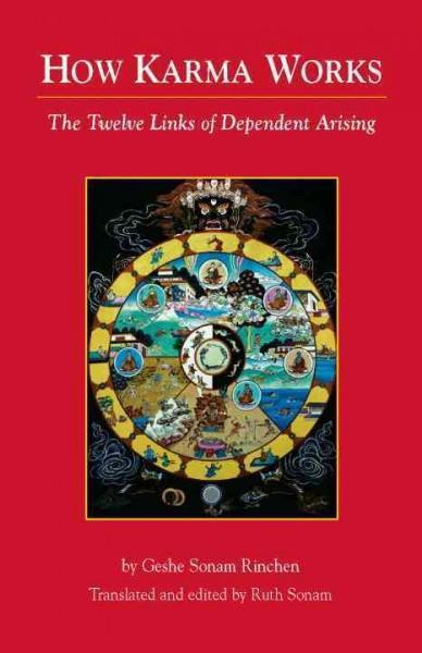 How Karma Works : The Twelve Links of Dependent-Arising