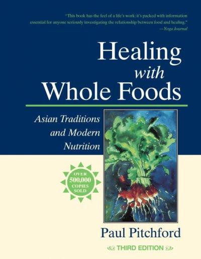 Healing with Whole Foods : Asian Traditions and Modern Nutrition
