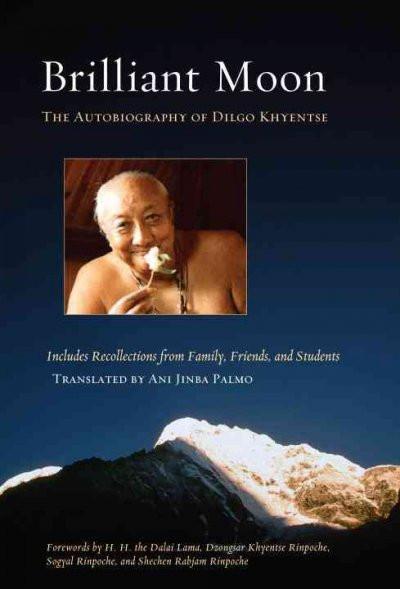 Brilliant Moon : The Autobiography of Dilgo Khyentse