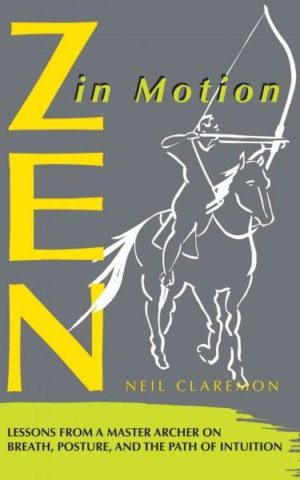 Zen in Motion : Lessons from a Master Archer on Breath, Posture, and the Path of Intuition