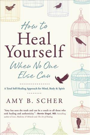 How to Heal Yourself When No One Else Can book cover