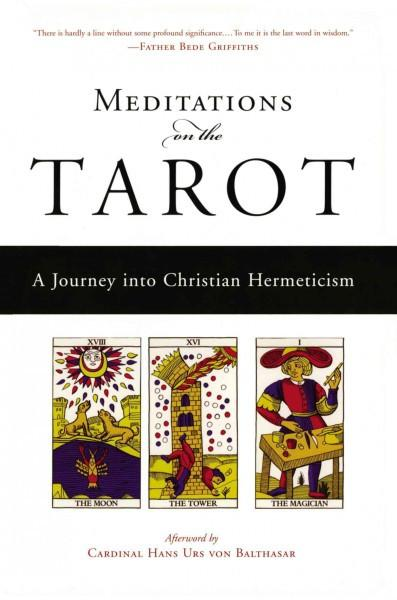 Meditations on the Tarot : A Journey into Christian Hermeticism