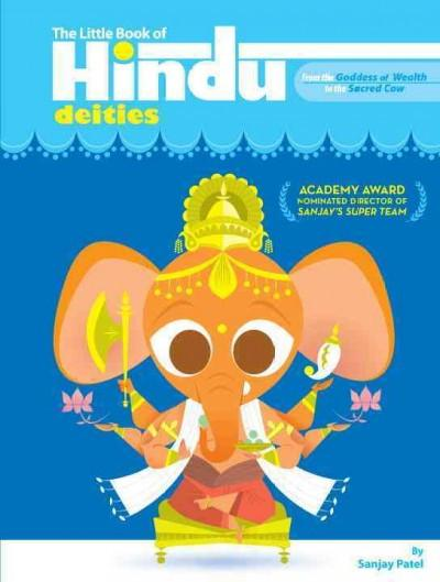 Little Book of Hindu Deities : From the Goddess of Wealth to the Sacred Cow