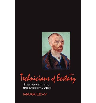 Technicians of Ecstasy : Shamanism and the Modern Artist