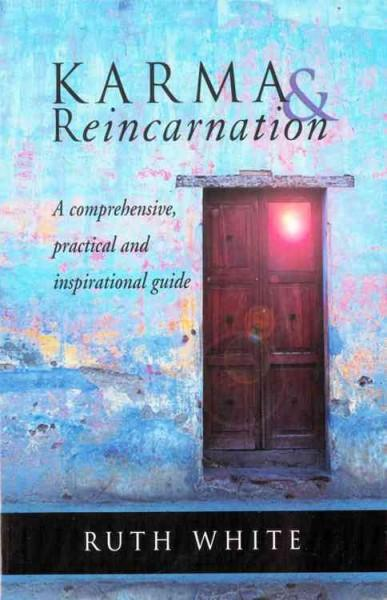 Karma & Reincarnation : A Comprehensive, Practical, and Inspirational Guide