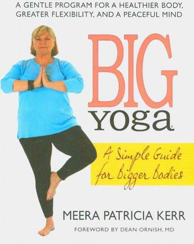 Big Yoga : A Simple Guide for Bigger Bodies